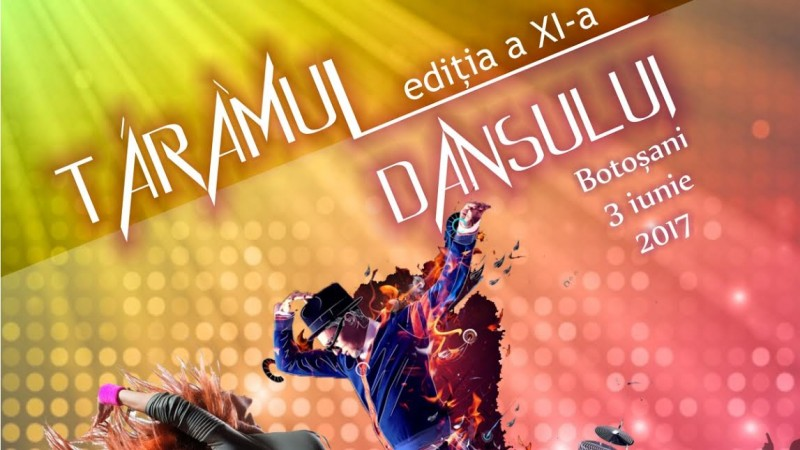 """3 iunie, Botoșani: Concursul Național de Dans """"Tărâmul dansului"""", ediția a XI-a!"""