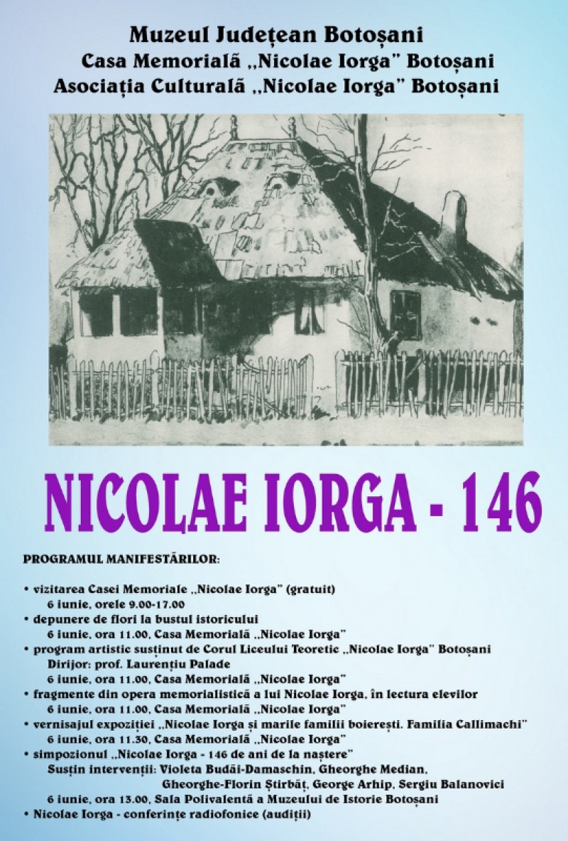 6 iunie, la Botoșani: 146 de ani de la naşterea lui Nicolae Iorga - PROGRAMUL manifestărilor!