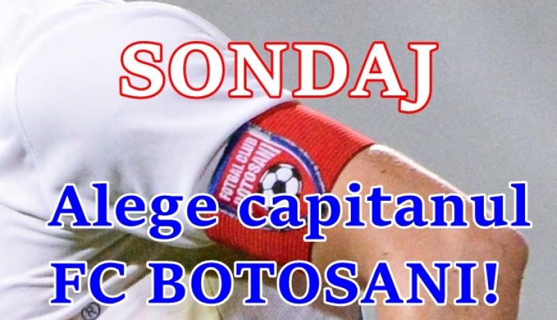 Cine vrei sa fie noul capitan al echipei FC Botosani? Participa la SONDAJ!