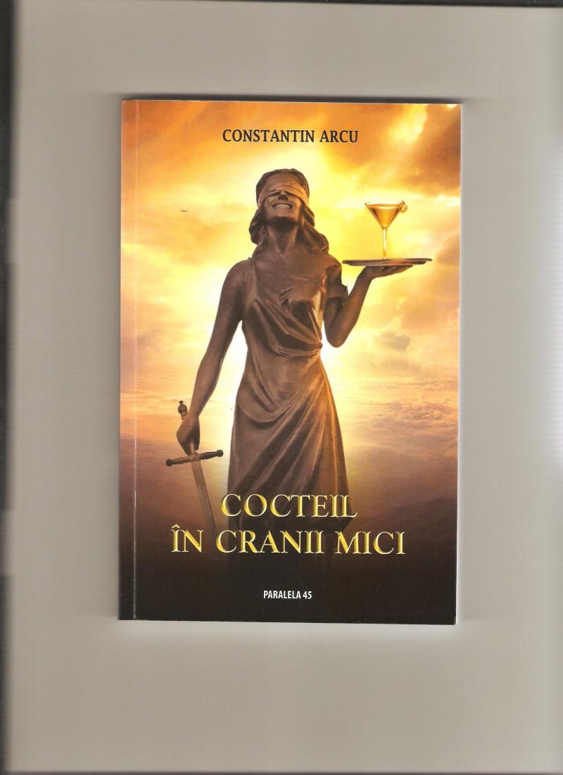 """Constantin Arcu, """"Cocteil în cranii mici"""" - Un roman de stringentă actualitate"""