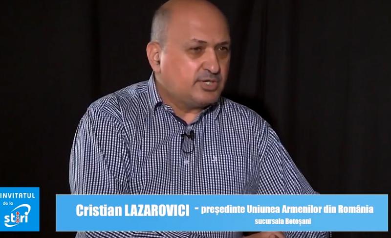 Invitatul de la Știri - Cristian Lazarovici, președintele Uniunii Armenilor din România, sucursala Botoșani