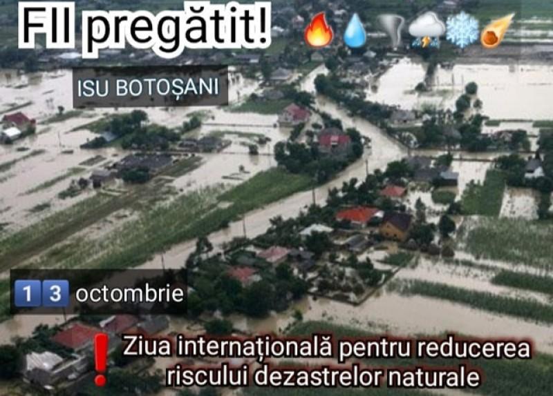 ISU Botoșani: Este Ziua Internaţională pentru Reducerea Riscului Dezastrelor Naturale. Sfaturi și recomandări în cazul producerii unor calamităţi naturale