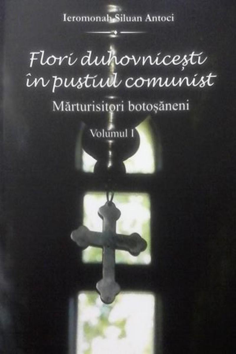 """Lansare de carte: """"Flori duhovniceşti în pustiul comunist - Mărturisitori botoşăneni"""", de Ieromonah Siluan Antoci"""