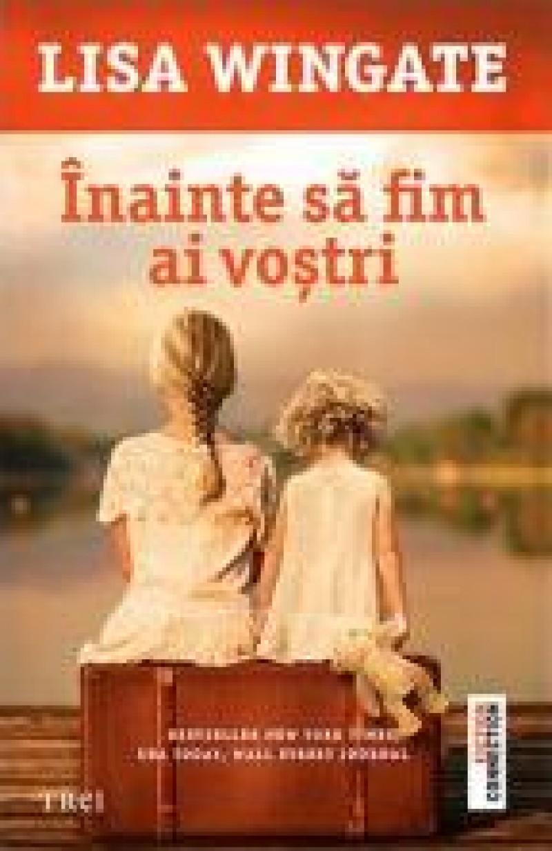 Lisa Wingate - ÎNAINTE SĂ FIM AI VOŞTRI