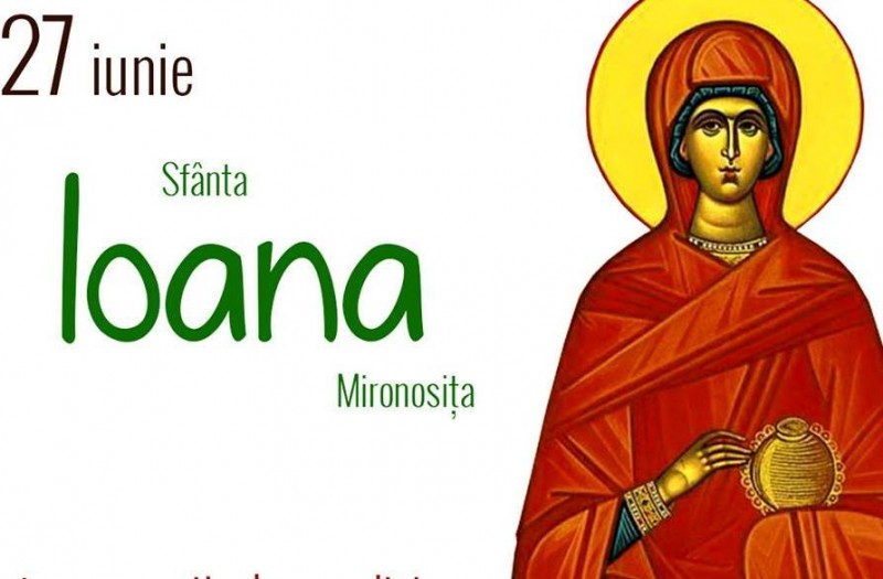 O cinstim astăzi pe Ioana, sfânta care l-a urmat pe Hristos!