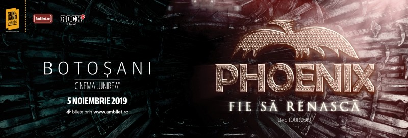 """Phoenix se întâlnește din nou cu publicul din Botosani în cadrul unui nou spectacol """"Fie sa renasca Tour 19""""!"""