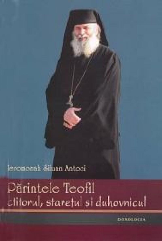 """""""Părintele Teofil – ctitorul, stareţul şi duhovnicul"""", o nouă carte a Ieromonahului Siluan Antoci, de la Mănăstirea Agafton!"""