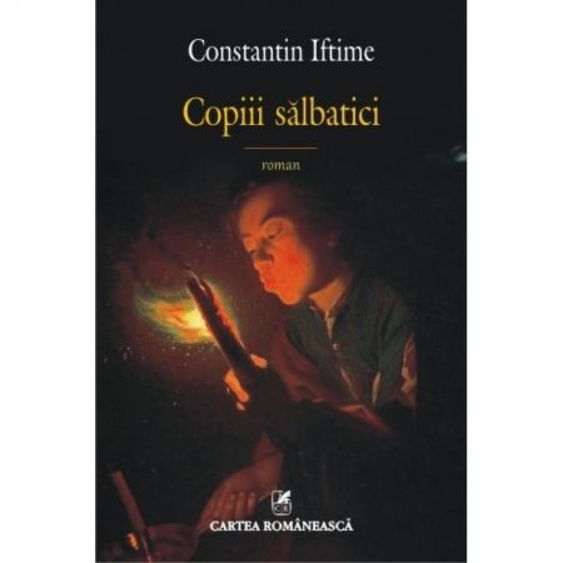 """Romanul ca spectacol și document. """"Copiii sălbatici"""", de Constantin Iftime"""
