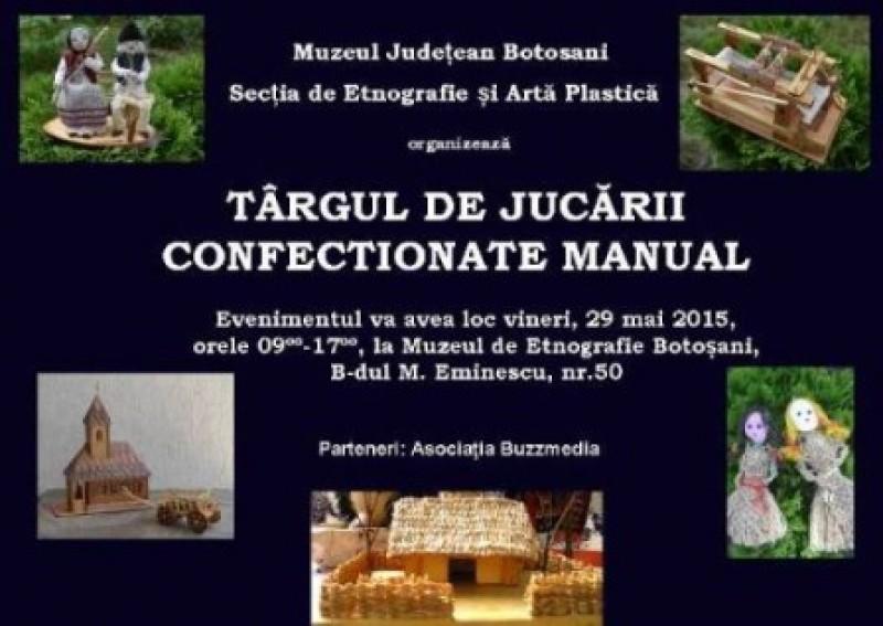 Targul de jucarii confectionate manual, vineri, la Muzeul de Etnografie Botosani